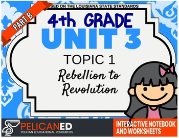 4th Grade - Unit 3 Topic 1 - Rebellion to Revolution - Part B