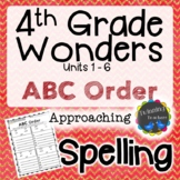 4th Grade Wonders Spelling - ABC Order - Approaching Lists - UNITS 1-6