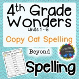 4th Grade Wonders Spelling - Copy Cat - Beyond Lists - UNITS 1-6