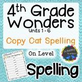 4th Grade Wonders Spelling - Copy Cat - On Level Lists - UNITS 1-6