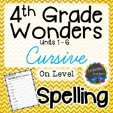 4th Grade Wonders Spelling - Cursive - On Level Lists - UNITS 1-6
