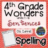4th Grade Wonders Spelling - Sentences - On Level Lists - UNITS 1-6
