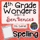 4th Grade Wonders | Spelling Sentences | On Level Lists | UNITS 1-6