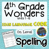 4th Grade Wonders | Spelling | Sign Language Code | On Level Lists | UNITS 1-6