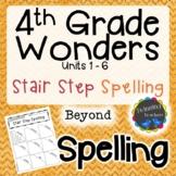 4th Grade Wonders Spelling - Stair Step Spelling - Beyond Lists - UNITS 1-6