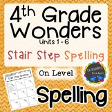 4th Grade Wonders Spelling - Stair Step Spelling - On Level Lists - UNITS 1-6