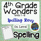 4th Grade Wonders Spelling - Writing Activity - On Level Lists - UNITS 1-6