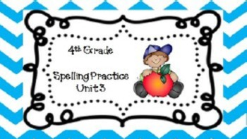 4th Grade Wonders: Unit 3 Spelling Practice