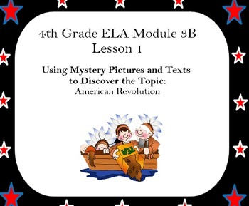 4th grade ELA Module 3B - Revolutionary War Unit 1