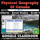 5.1 - Physical Geography of Canada - Alberta - Grade 5 - GOOGLE CLASSROOM