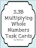 5.3B Multiplying Whole Numbers Task Cards