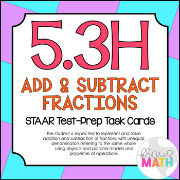 5.3H: Add & Subtract Fractions STAAR Test-Prep Task Cards (5.NF.1, 5.NF.2)