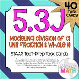 5.3J: Modeling Division of Fractions STAAR Test-Prep Task Cards (GRADE 5)