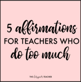 5 Affirmations For Teachers Who Do Too Much