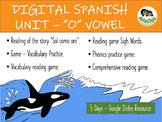 "5 DAYS- DISTANCE LEARNING SPANISH UNIT – DIGITAL GAME – ""O"" VOWEL"