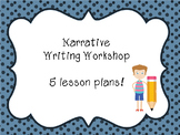 5 Editable NARRATIVE Writing Workshop Lesson Plans - INSPECTOR APPROVED