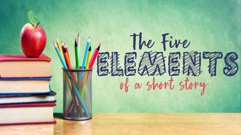 5 Elements of a Short Story - Notes & Presentation