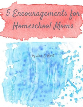 5 Encouragements for Homeschooling Mothers