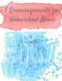 5 Encouragements for Homeschooling Mothers