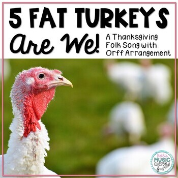 5 Fat Turkeys Are We - Thanksgiving Folk Song with Orff Accompaniment