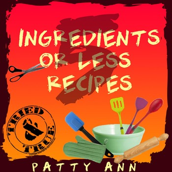 RECIPES 5 INGREDIENTS or LESS >All Tried & True! Food Prep ~Bake ~Cook ~Culinary