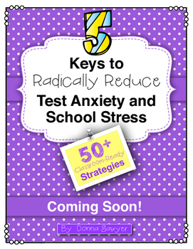 5 Keys to Radically Reduce Test Anxiety and School Stress