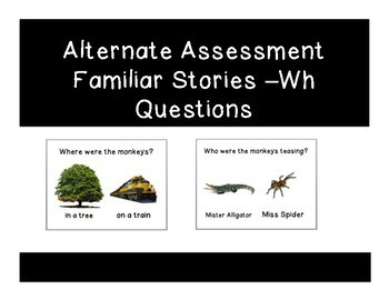 Alternate Assessment Familiar Stories –Wh Questions