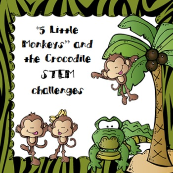 """5 Little Monkeys and the Crocodile"" STEM Challenges"