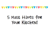 5 Must Haves for Your Kitchen