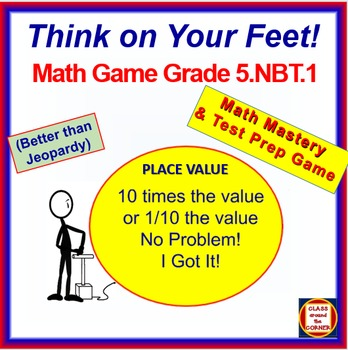 5.NBT.1 THINK ON YOUR FEET MATH! Interactive Test Prep Game-10 times or 1/10 of