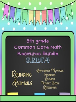 5.NBT.4 5th Grade Common Core Math Resource Bundle- Rounding Decimals