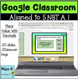5.NBT.A.1 Google Classroom Place Value with Decimals
