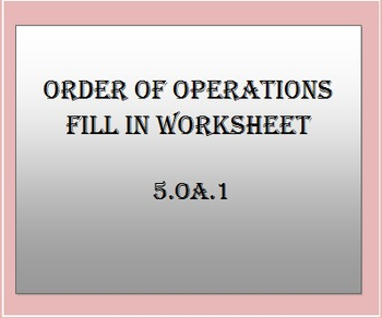 5.OA.1 Order of Operations Fill in Worksheet