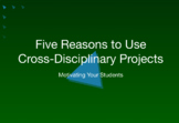 5 Reasons to Use Cross-Disciplinary Projects