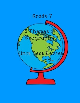5 Themes of Geography Unit Test Review Package - Grade 7 Social Studies