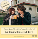"""5 Ways to Listen to Your Tween & Teen, When All You Want to Do is Say """"No"""""""
