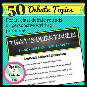 50 Debate Topics: Think, Research, Write, Speak Persuasively!