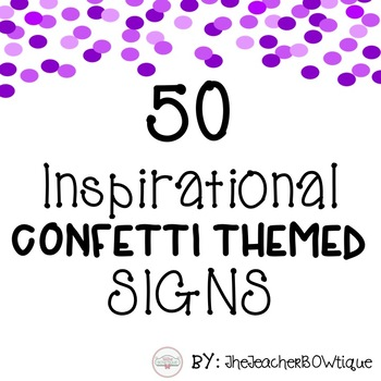 50 Inspirational Confetti Themed Signs