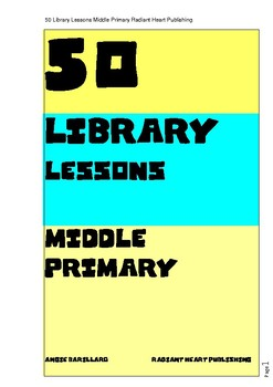 50 Library Lessons Middle Primary School - Radiant Heart Publishing