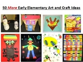 50 MORE Early Elementary Art and Craft Ideas