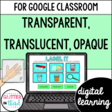 Transparent, translucent, opaque for Google Classroom DIGITAL