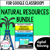 Renewable & Nonrenewable Resources for Google Classroom DIGITAL Bundle