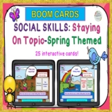 SPRING SOCIAL SKILLS BOOM CARDS™ -Staying on Topic