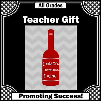 Teacher Appreciation Week Gift Idea ~ I Teach I Wine Quote Poster