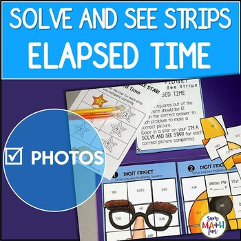 Elapsed Time {Worksheets-Activities-Centers} Solve & See Strips