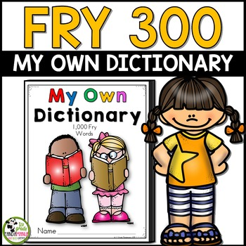 Dictionary for 300 Fry Sight Words Reading and Writing Resource