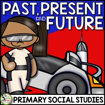 Past, Present, and Future: 1st Grade History Unit