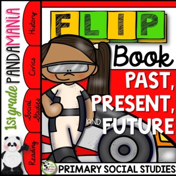 Our Past, Present and Future: A 1st Grade History FLIP Book