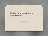 50 Silly, Scary and Serious Story Starters