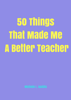 50 Things That Made Me a Better Teacher